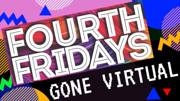Fourth Fridays Gone Virtual